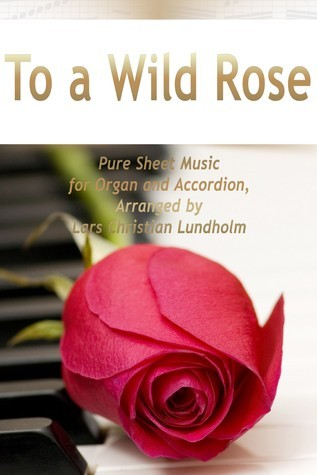 To a Wild Rose Pure Sheet Music for Organ and Accordion, Arranged Lars Christian Lundholm by Pure Sheet music