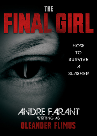 The Final Girl: How to Survive a Slasher  by  Andre Farant