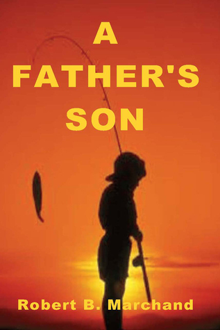 A Fathers Son  by  Robert B Marchand