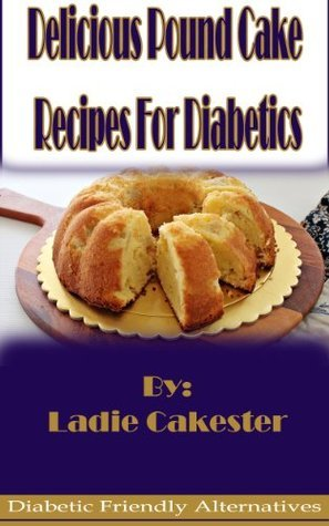 Delicious Pound Cake Recipes For Diabetics  by  Ladie Cakester