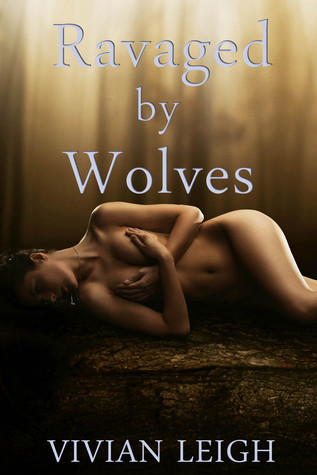 Ravaged Wolves by Vivian Leigh