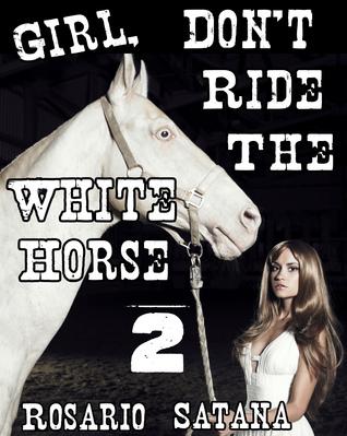 Girl, Dont Ride The White Horse 2  by  Rosario Satana