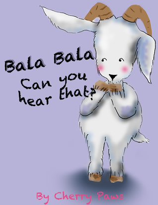 Bala Bala Can you hear that?  by  Cherry Paws