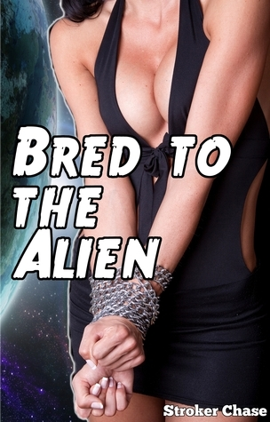 Bred to the Alien Stroker Chase