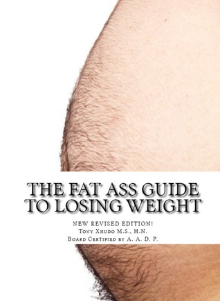 The Fat Ass Guide to Losing Weight  by  Hn Tony Xhudo MS