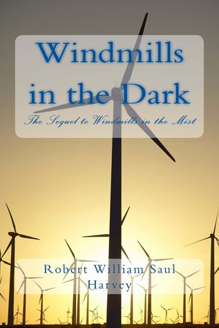 Windmills in the Dark: The Sequel to Windmills in the Mist  by  Robert William Saul Harvey