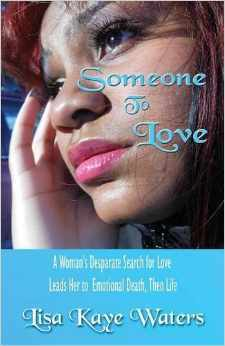 Someone to Love: A Womans Desparate Search for Love Leads Her to Emotional Death, Then Life  by  Lisa Kaye Waters