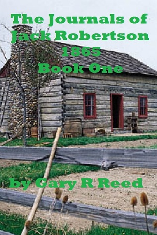 The Journals of Jack Robertson 1865 Book One  by  Gary Reed