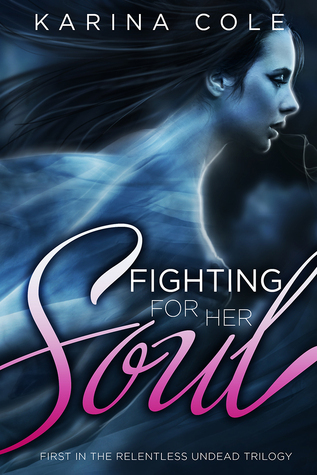 Fighting For Her Soul (Book One In The Relentless Undead Trilogy) Karina Cole