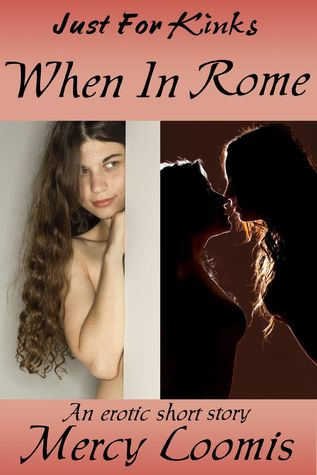 When in Rome: an Erotic Short Story  by  Mercy Loomis