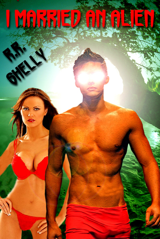 I Married An Alien, Book 1 of Bound To Breed Series Rose Renee Shelly