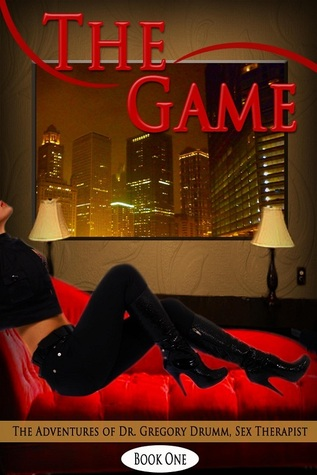 The Game: The Adventures of Dr. Gregory Drumm, Sex Therapist  by  Gregory Drumm