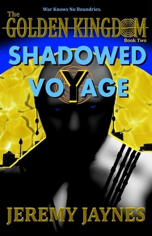 The Golden Kingdom: Shadowed Voyage (Book 2) Jeremy Jaynes