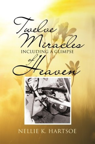 Twelve Miracles Including a Glimpse of Heaven Nellie K Hartsoe