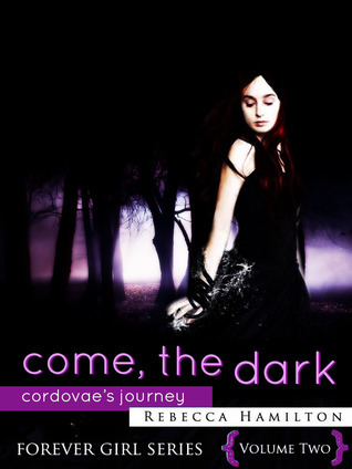 Come, the Dark: Cordovaes Journey (Forever Girl, #2)  by  Rebecca  Hamilton