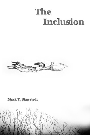The Inclusion  by  Mark T. Skarstedt