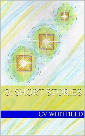 3: Short Stories C.V. Whitfield