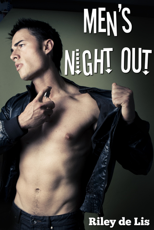 Mens Night Out  by  Riley de Lis
