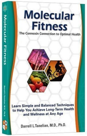 Molecular Fitness: The Connexin Connection to Optimal Health  by  Darrell L. Tanelian