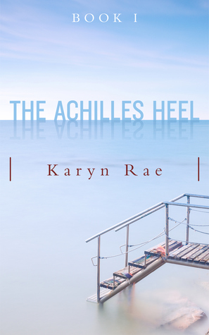 The Achilles Heel (Achilles, #1)  by  Karyn Rae