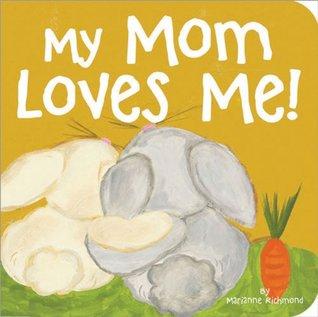 My Mom Loves Me! Marianne Richmond