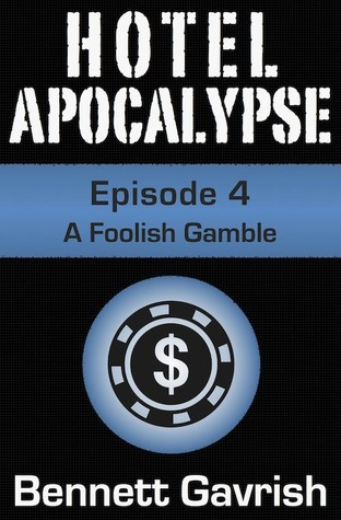 A Foolish Gamble (Hotel Apocalypse, #4) Bennett Gavrish