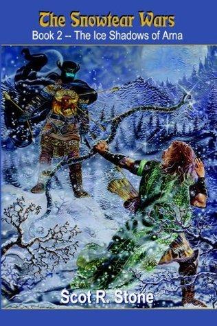 The Ice Shadows of Arna (The Snowtear Wars) Scot R. Stone