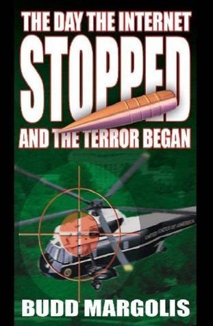 The Day The Internet Stopped, And The Terror Began!  by  Budd Margolis, Jay Margolis