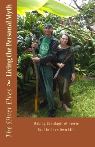 Living the Personal Myth: Making the Magic of Faerie Real in Ones Own Life The Silver Elves
