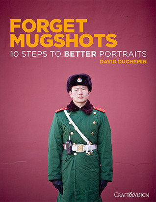 Forget Mugshots: 10 Steps To Better Portraits  by  David duChemin