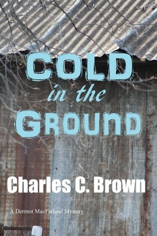 Cold in the Ground  by  Charles C. Brown