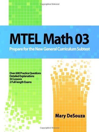 MTEL Math 03: Prepare For The New General Curriculum Subtest  by  Mary Desouza