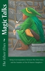 Magic Talks: Being a Correspondence Between the Silver Elves and the Founders of the Elf Queens Daughters  by  The Silver Elves
