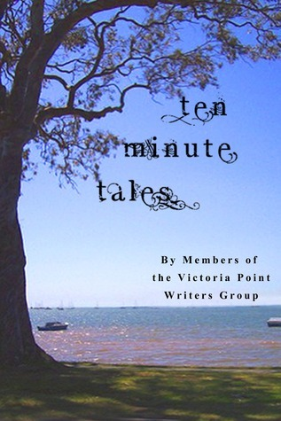 Ten Minute Tales  by  Victoria Point Writers