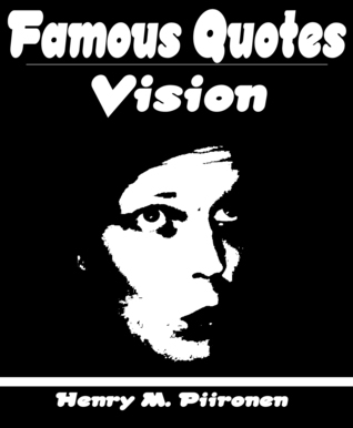 Famous Quotes on Vision  by  Henry M. Piironen