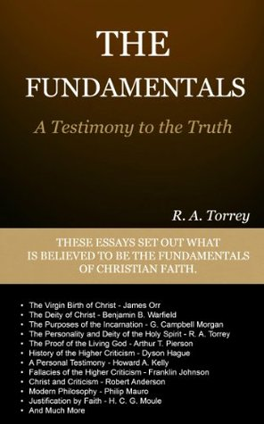 THE FUNDAMENTALS - A Testimony to the Truth  by  R.A. Torrey