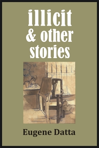 Illicit and Other Stories  by  Eugene Datta