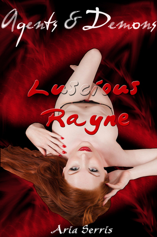 Agents and Demons: Luscious Rayne  by  Aria Serris
