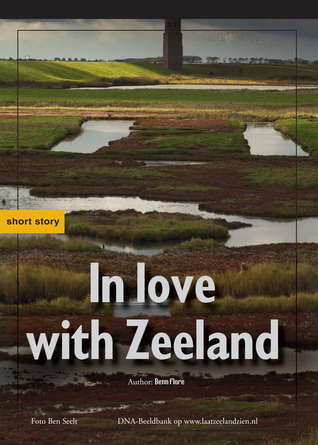 In Love With Zeeland  by  Benn Flore