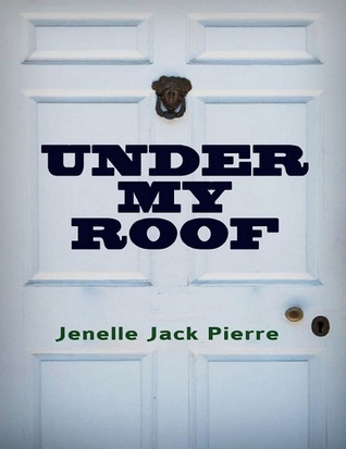 Under My Roof  by  Jenelle Jack Pierre