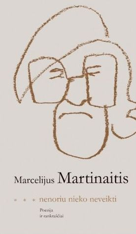 Nenoriu nieko neveikti  by  Marcelijus Martinaitis