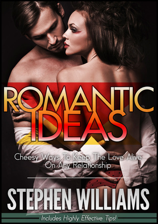 Romantic Ideas: Where Fantasies Can Become A Reality Stephen Williams