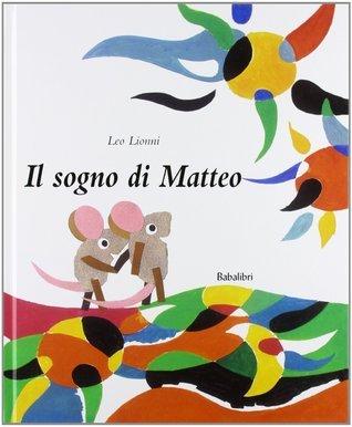 Il sogno di Matteo  by  Leo Lionni