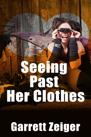 Seeing Past Her Clothes  by  Garrett Zeiger