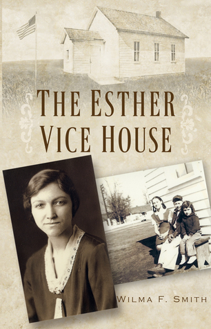 The Esther Vice House  by  Wilma F. Smith