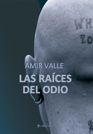 Las raíces del odio  by  Amir Valle