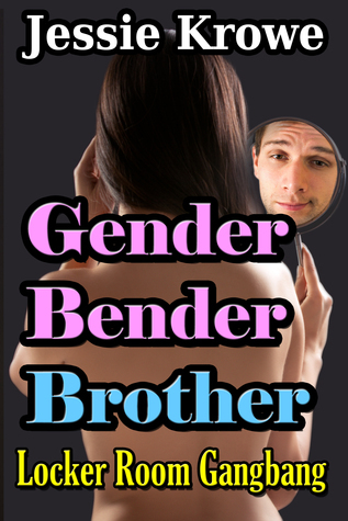 Gender Bender Brother: Locker Room Gangbang  by  Jessie Krowe