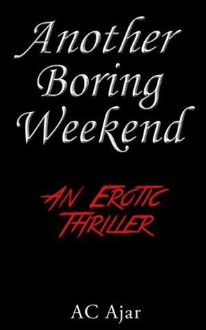 Another Boring Weekend A.C. Ajar