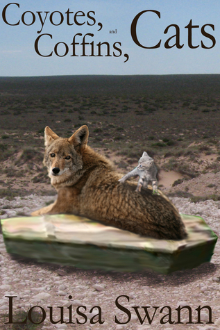 Coyotes, Coffins, and Cats Louisa Swann