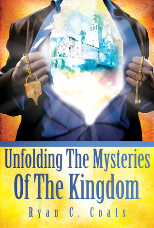 Unfolding The Mysteries Of The Kingdom  by  Ryan Coats